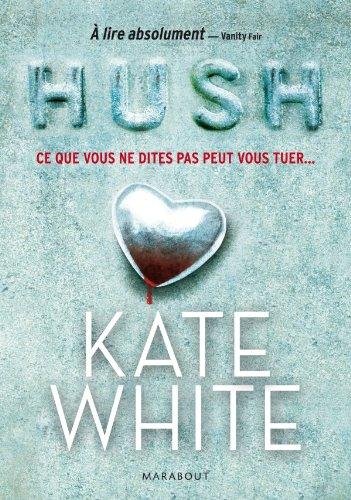 Hush, ce que vous ne dites pas peut vous tuer: Kate White