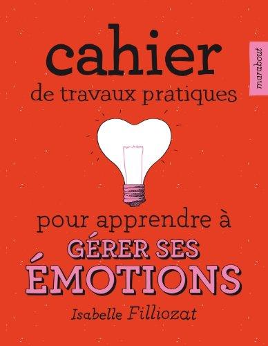 9782501069939: Cahier de travaux pratiques pour apprendre à gérer ses émotions (French Edition)