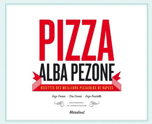 PIZZA : RECETTES DES MEILLEURES PIZZAIOLOS DE NAPLES: PEZONE ALBA