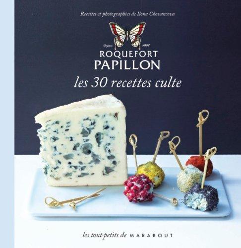 Les 30 Recettes Cultes.: Roquefort Papillon (French: Collectif