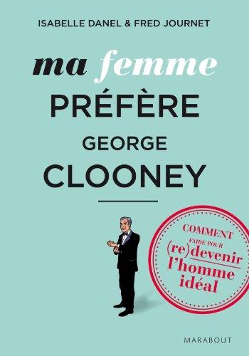 MA FEMME PREFERE GEORGES CLOONEY (Psychologie): Isabelle Danel; Fred