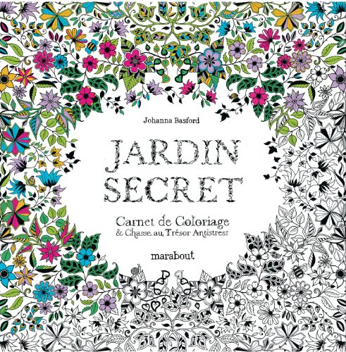 Jardin secret, carnet de coloriage et chasse au tresor anti stress: Johanna Basford