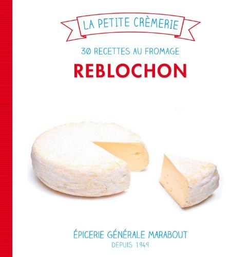 9782501084109: Reblochon : 30 recettes au fromage