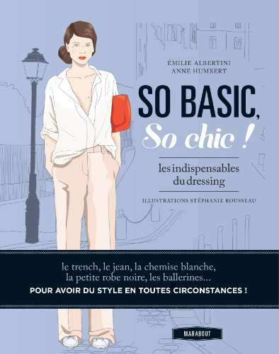 So basic, So chic !: Les indispensables: Emilie Albertini; Anne