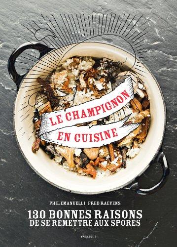 9782501089159: Le champignon en cuisine, 130 bonnes raisons de se remettre aux spores