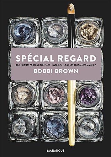 Bobbi Brown : sp?cial regard: Brown, Bobbi, Bliss,