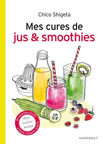 MES CURES DE JUS ET SMOOTHIES: SHIGETA CHICO