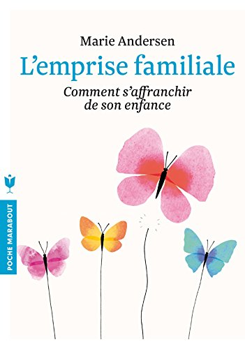 EMPRISE FAMILIALE (L') : COMMENT S'AFFRANCHIR DE L'ENFANCE ET CHOISIR ENFIN SA VIE: ...