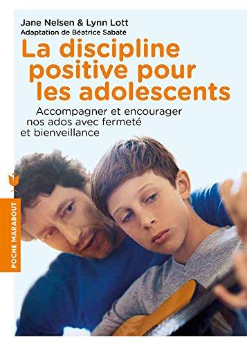 DISCIPLINE POSITIVE POUR LES ADOLESCENTS (LA) : COMMENT ACCOMPAGNER NOS ADOS, LES ENCOURAGER ET LES...