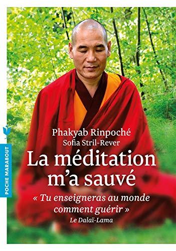 MÉDITATION M'A SAUVÉ (LA): RINPOCH� PHAKYAB