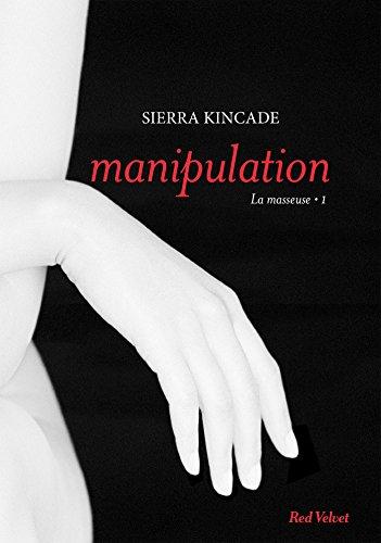 MASSEUSE (LA) T.01 : MANIPULATION: KINCADE SIERRA