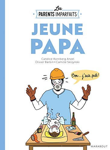 GUIDE DES PARENTS IMPARFAITS : JEUNE PAPA: KORNBERG ANZEL CANDICE