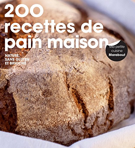 200 RECETTES DE PAIN MAISON NATURE, SANS GLUTEN ET BRIOCHÉ: FARROW JOANNA