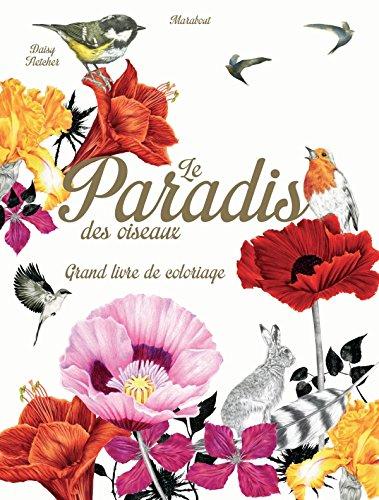 PARADIS DES OISEAUX (LE) : GRAND LIVRE DE COLORIAGE: FLETCHER DAISY