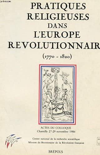 9782503500126: Pratiques religieuses, mentalités et spiritualités dans l'Europe révolutionnaire : Actes du colloque, Chantilly, 27-29 novembre 1986