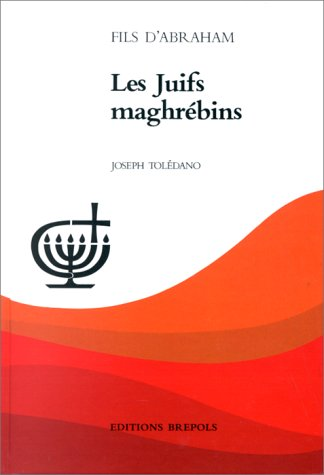 Les Juifs maghrebins (Fils d'Abraham) (French Edition): Toledano, Josef