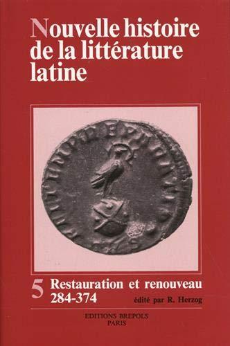 9782503500690: Nouvelle histoire de la littérature latine. Tome 5: Tome 5. Restauration et renouveau. La littérature latine de 284 à 374 (OUVRAGES DE REFERENCE - HISTOIRE)