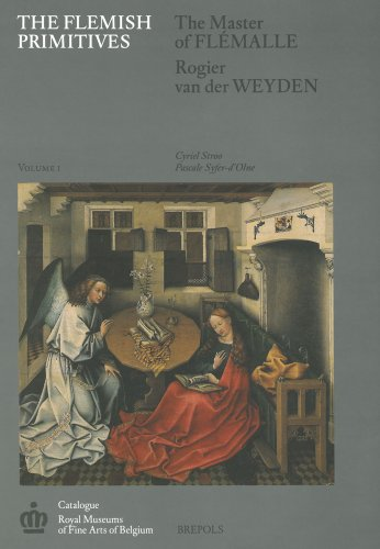 The Flemish Primitives. Catalogue of Early Netherlandish Painting in the Royal Museums of fine Arts...