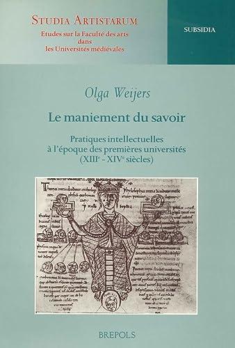 9782503505312: Le maniement du savoir: Pratiques intellectuels à lépoque des premières universités (XIIIe-XIVe siècles) (Studia artistarum. Subsidia)