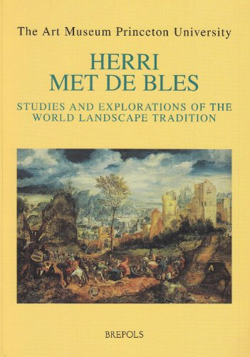 Herri met de Bles. Studies and Explorations of the World Landscape Tradition [Museums at the Cros...