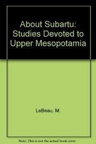 About Subartu: Studies Devoted to Upper Mesopotamia: Lebeau, M.