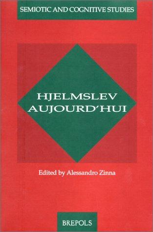 Hjelmslev Aujourd'hui: Semiotic and Cognitive Studies: Alessandro Zinna, ed.