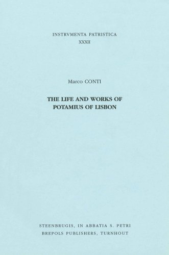 The Life and Works of Potamius of: Conti, M