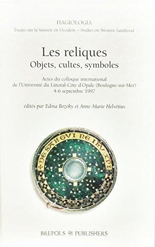 9782503508443: Les reliques: Objets, cultes, symboles : actes du colloque international de l'Université du Littoral-Côte d'Opale, Boulogne-sur-Mer, 4-6 septembre 1997 (Hagiologia)