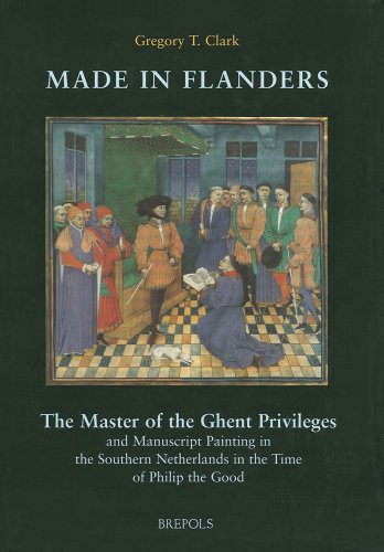 Made in Flanders: The Master of the Ghent Privileges and Manuscript Painting in the Southern ...