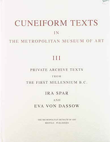 Corpus of Cuneiform Texts in the Metropolitan Museum of Art III: Private Archive Texts from the ...