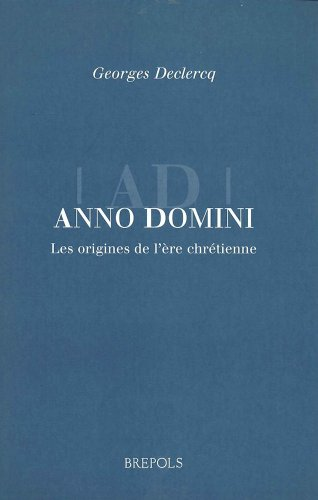 Anno Domini. The Origins of the Christian Era (BREPOLS ESSAYS IN EUROPEAN CULTURE): Declercq, G