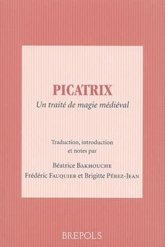 Picatrix. Un traité de magie médiéval: Béatrice Bakhouche; Frédéric