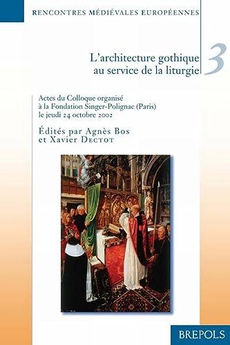 9782503514260: Rencontres médiévales européennes, volume 3 : L'architecture gothique au service de la liturgie, Colloque organisé à la Fondation Singer-Polignac le jeudi 24 octobre 2002