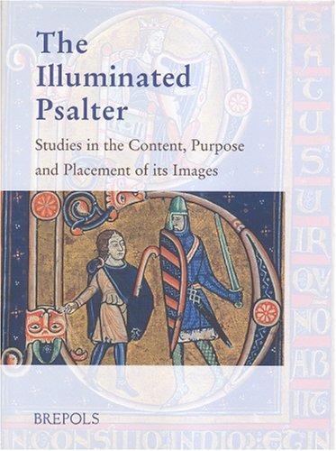 9782503514659: The Illuminated Psalter: Studies in the Content, Purpose and Placement of its Images