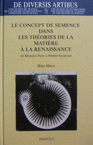 9782503515618: Le concept de semence dans les théories de la matière à la Renaissance : de Marsile Ficin à Pierre Gassendi