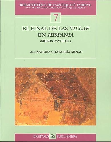9782503517353: El Final De Las Villae En Hispania (Siglos IV-VII D.C.) (Bibliotheque De L'antiquite Tardive)
