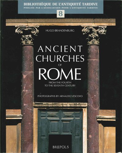 9782503517476: Ancient Churches of Rome from the Fourth to the Seventh Century: The Dawn of Christian Architecture in the West (Bibliotheque de L'Antiquite Tardive)