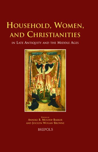 Household, Women, and Christianities in Late Antiquity and the Middle Ages.
