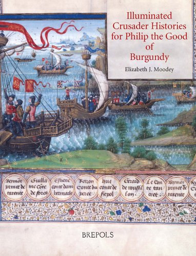 Illuminated Crusader Histories for Philip the Good: Moodey, E. J.