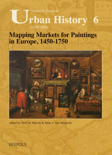 Mapping Markets for Paintings in Europe, 1450-1750: Studies in European Urban History (1100-1800)...