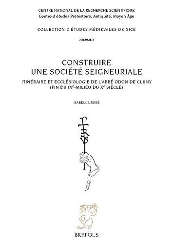 9782503518350: Construire une société seigneuriale: Itinéraire et ecclésiologie de l'abbé Odon de Cluny (fin du IXe-milieu