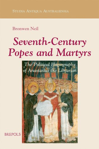 9782503518879: Seventh-Century Popes and Martyrs: The Political Hagiography of Anastasius Bibliothecarius (STUDIA ANTIQUA AUSTRALIENSIA)