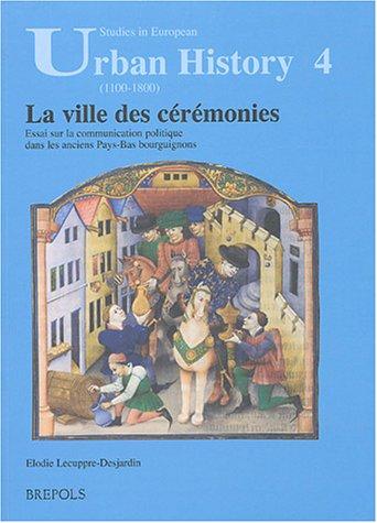 9782503522562: Ville Des C?r?monies: Essai Sur La Communication Politique Dans Les Anciens Pays-bas Bourguignons