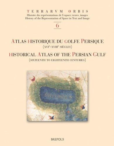 Atlas Historique Du Golfe Persique (VVIe-XVIIIe Sievles)/ Historical Atlas of the Persian Gulf...