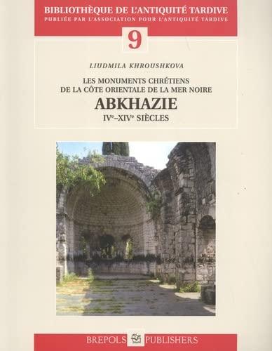 9782503523873: Les monuments chrétiens de la côte orientale de la Mer Noire. Abkhazie (Bibliotheque De L'antiquite Tardive)