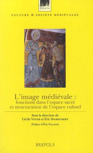 9782503523965: L'image Medievale: Fonctions Dans L'espace Sacre Et Structuration De L'espace Cultuel
