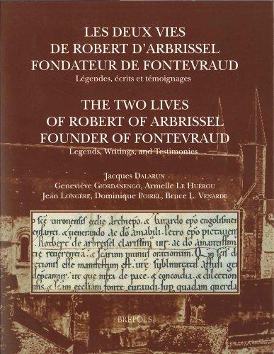 Les deux vies de Robert d'Arbrissel, fondateur de Fontevraud. Légendes, écrits ...