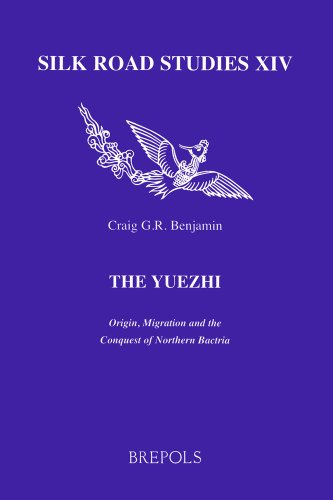 Yuezhi : Origin, Migration and the Conquest of Northern Bactria : (Silk Road Studies, 14): Benjamin...