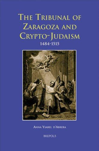 9782503524726: The Tribunal of Zaragoza and Crypto-Judaism 1484-1515: 3 (Europa Sacra)