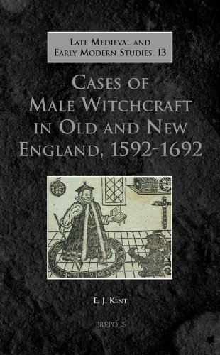 Cases of Male Witchcraft in Old and New England, 1592-1692 (Late Medieval and Early Modern Studies)...